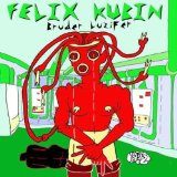 Bruder Luzifer Lyrics Felix Kubin