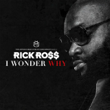 I Wonder Why (Single) Lyrics Rick Ross