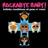 Rockabye Baby! Lullaby Renditions Of Guns N' Roses Lyrics Rockabye Baby!