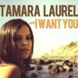 I Want You Lyrics Tamara Laurel