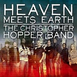 Heaven Meets Earth Lyrics Christopher Hopper Band