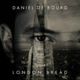 London Bread Lyrics Daniel De Bourg