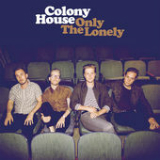 Only the Lonely Lyrics Colony House