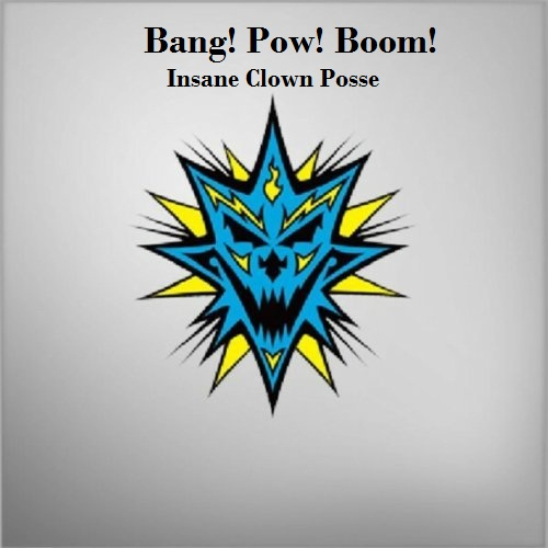 Bang! Pow! Boom! Lyrics Insane Clown Posse