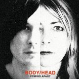 Coming Apart Lyrics Body/Head