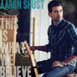 This Is What We Believe Lyrics Aaron Shust