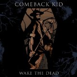 Wake The Dead Lyrics Comeback Kid