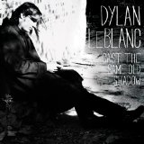 Cast the Same Old Shadow Lyrics Dylan Leblanc