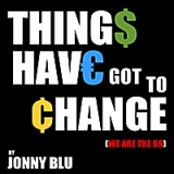 Things Have Got to Change (We Are The 99) Lyrics Jonny Blu