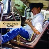 Twang Lyrics George Strait