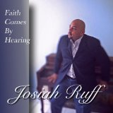 Faith Comes By Hearing Lyrics Josiah Ruff