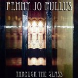Through the Glass Lyrics Penny Jo Pullus