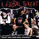 What The Fuck Will Change? Lyrics A Global Threat