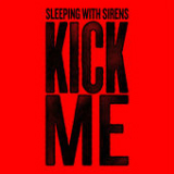 Kick Me (Single) Lyrics Sleeping With Sirens