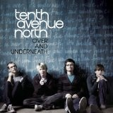 Over And Underneath Lyrics Tenth Avenue North