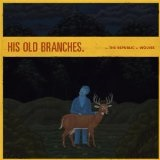His Old Branches (EP) Lyrics The Republic Of Wolves
