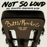 Not So Loud: An Acoustic Evening With The Bottle Rockets Lyrics The Bottle Rockets
