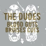 Blood Guts Bruises Cuts Lyrics The Dudes