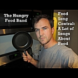 Food Song Central: A Lot of Songs About Food Lyrics The Hungry Food Band