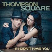 If I Didn't Have You (Single) Lyrics Thompson Square