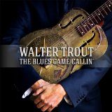 The Blues Came Callin' Lyrics Walter Trout