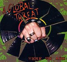 Here We Are Lyrics A Global Threat