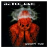 Concrete Eden Lyrics Aztec Jade