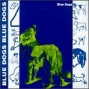 Blue Dogs Lyrics Blue Dogs