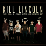 That's Cool...In a Totally Negative and Destructive Way Lyrics Kill Lincoln