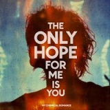The Only Hope For Me Is You (Single) Lyrics My Chemical Romance