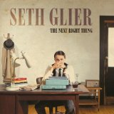 The Next Right Thing Lyrics Seth Glier