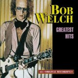 Greatest Hits Lyrics Bob Welch