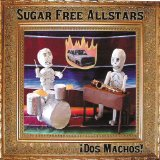 Dos Machos! Lyrics Sugar Free Allstars
