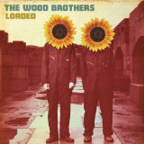 Loaded Lyrics The Wood Brothers