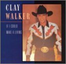 If I Could Make A Living Lyrics Clay Walker