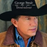 Troubadour Lyrics George Strait