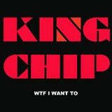Wtf I Want To (Single) Lyrics King Chip