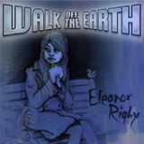Eleanor Rigby - Single Lyrics Walk Off The Earth