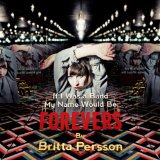 If I Was A Band my Name Would Be Forevers Lyrics Britta Persson