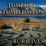 Tumbling Tumbleweeds Lyrics Burl Ives