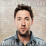 Where Would I Be Lyrics Patrick Ryan Clark