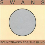 Soundtracks For The Blind Lyrics Swans