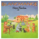 Happy Families Lyrics Blancmange