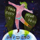 Your Body Is Your Soul Lyrics Boy Without God