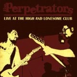 Live At The High & Lonesome Club Lyrics The Perpetrators