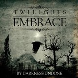 By Darkness Undone Lyrics Twilight's Embrace