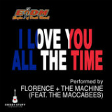 I Love You All the Time (Play It Forward Campaign) [Single] Lyrics Florence & The Machine