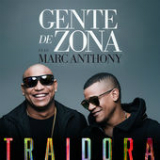 Traidora (feat. Marc Anthony) Lyrics Gente de Zona