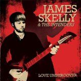 Love Undercover Lyrics James Skelly & The Intenders