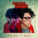 The Way It Goes Lyrics Joe Moralez
